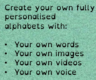 Create your own fully personalised alphabets with your own words, images, videos and voice